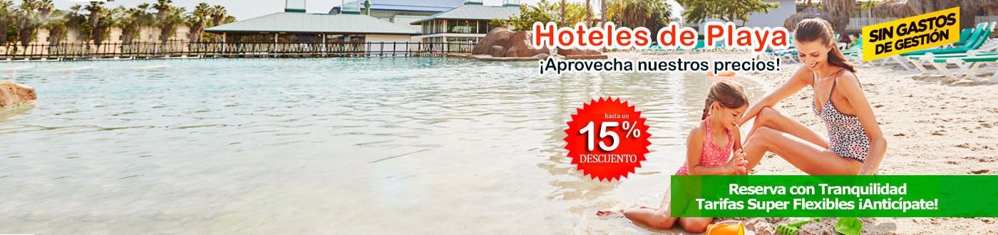 Hoteles de Playa Â¡15%DTO Aprovecha la venta anticipada!